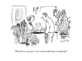 """What flower says you're sorry without admitting wrongdoing"" - New Yorker Cartoon"