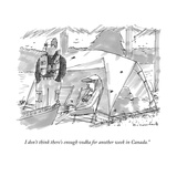 """I don't think there's enough vodka for another week in Canada"" - New Yorker Cartoon"