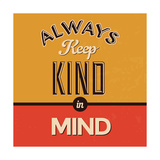 Always Keep Kind in Mind