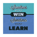 Sometimes You Win Sometimes You Learn 1