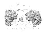 """""""On the other hand  we could join forces and attack the media"""" - New Yorker Cartoon"""