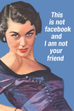 This Is Not Facebook I Am Not Your Friend Funny Poster