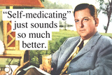 Self Medicating Just Sounds So Much Better Funny Poster