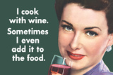 I Cook With Wine Sometimes Even Add It To Food Funny Poster