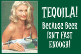 Tequila Because Beer Isn't Fast Enough Funny Poster Print