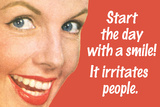 Start Day With A Smile It Irritates People Funny Poster