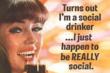 Turns Out I'm a Really Social Drinker Funny Art Poster Print