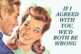 If I Agreed With You We'd Both Be Wrong Funny Poster