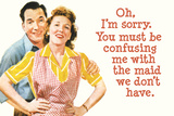 You Must Be Confusing Me with the Maid We Don't Have Funny Poster Print
