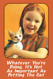 Whatever You're Doing It's Not as Important as Petting the Cat Funny Poster Print
