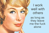 I Work Well With Others If They Leave Me Alone Funny Poster
