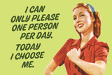 I Can Only Please One Person Per Day I Choose Me Funny Poster Print