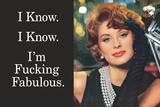 I Know I'm Fucking Fabulous Funny Poster Print