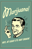 Marijuana Hey At Least It's Not Crack Funny Retro Poster