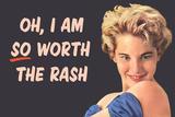 I Am So Worth the Rash Funny Art Poster Print