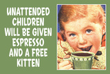 Unattended Children Will Be Given Espresso Free Kitten Funny Poster