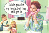 I Child Proofed My House But They Still Get In Funny Poster