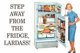 Step Away from the Fridge Lardass Funny Poster Print