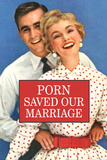 Porn Saved Our Marriage Funny Poster Print