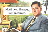 I Don't Need Therapy I Self-Medicate Funny Poster