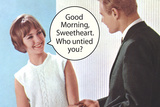 Good Morning Sweetheart Who Untied You Funny Poster