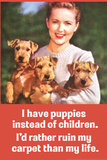 I Have Puppies not Children I'd Rather Ruin My Carpet Than My Life Funny Poster Print