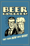 Beer Goggles They Turn Bow Into Wow Funny Retro Poster
