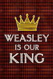 Weasley Is Our King Movie Poster Print