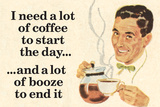 I Need Coffee To Start Day And Booze To End It Funny Poster