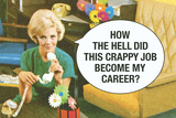 How The Hell Did Crappy Job Become My Career Funny Poster