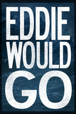 Eddie Would Go - Surfing Poster