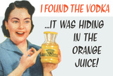 I Found the Vodka It Was Hiding in the Orange Juice Funny Art Poster Print