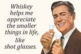 Whiskey Makes Me Appreciate Smaller Things In Life Funny Poster