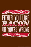Like Bacon or You're Wrong