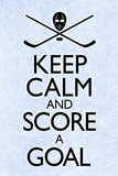Keep Calm and Score a Goal Hockey Poster