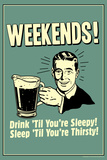 Weekends Drink Til Sleep And Sleep Til Thirsty Funny Retro Poster