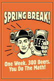 Spring Break One Week 300 Beers You Do The Math Funny Retro Poster