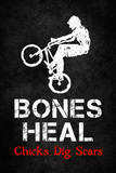 Bones Heal Chicks Dig Scars BMX Sports Poster Print