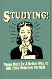 Studying Must Be Better Way To Kill Time For Parties Funny Retro Poster