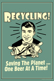 Recycling Saveing The Planet One Beer At A Time Funny Retro Poster