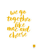 We Go Together Like Mac And Cheese White