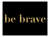 Be Brave Golden Black