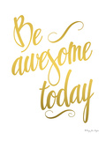 Be Awesome Today Gold