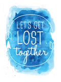 Watercolor Blue Let's Get Lost