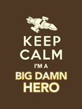 Keep Calm  I'm a Big Damn Hero - Firefly Quote