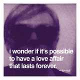 I wonder if it's possible to have a love affair that lasts forever Reproduction d'art par Andy Warhol