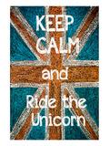 Keep Calm and Ride the Unicorn