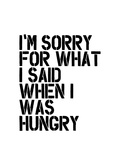 Im Sorry for What I Said When I Was Hungry