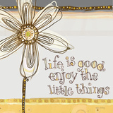 Life Is Good  Enjoy the Little Things