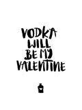 Vodka Will Be My Valentine